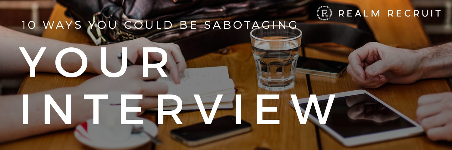 10 Ways You Could Be Sabotaging Your Interview
