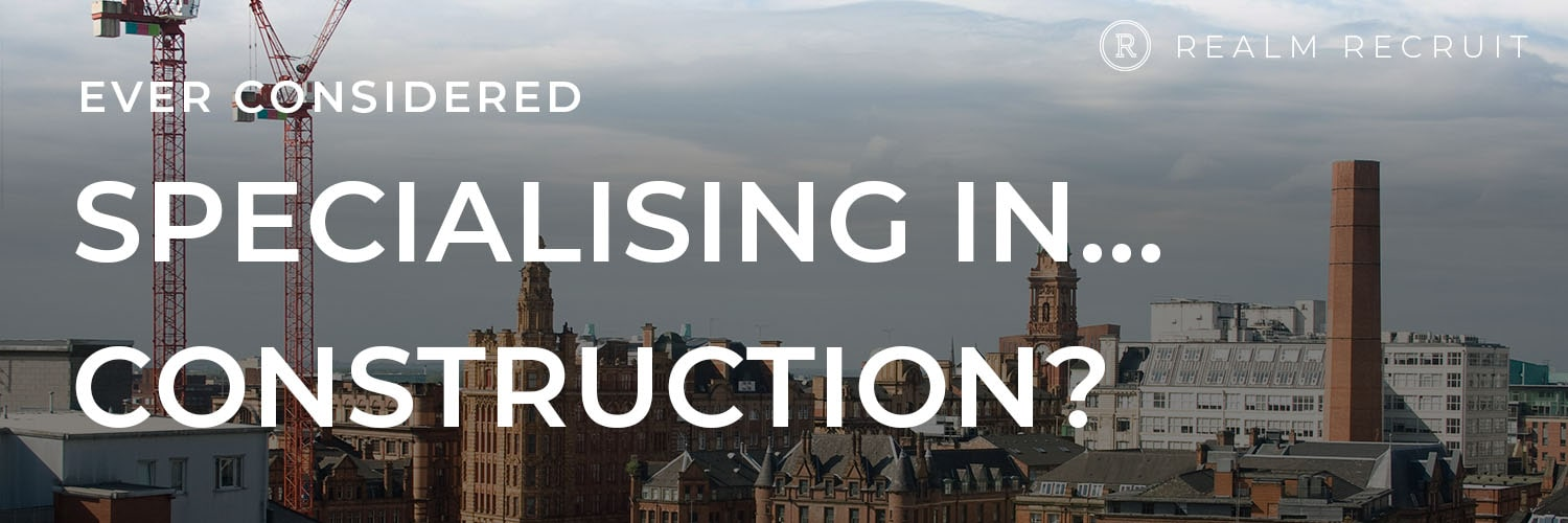 Ever considered specialising in… Construction?