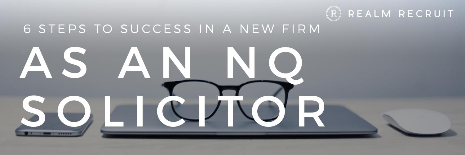6 Essential Steps to Success as an NQ Solicitor in a New Firm