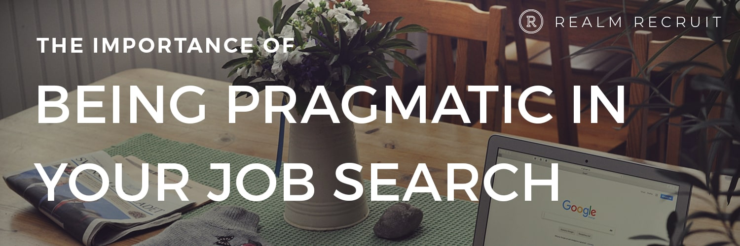 The Importance of Being Pragmatic in Your Job Search