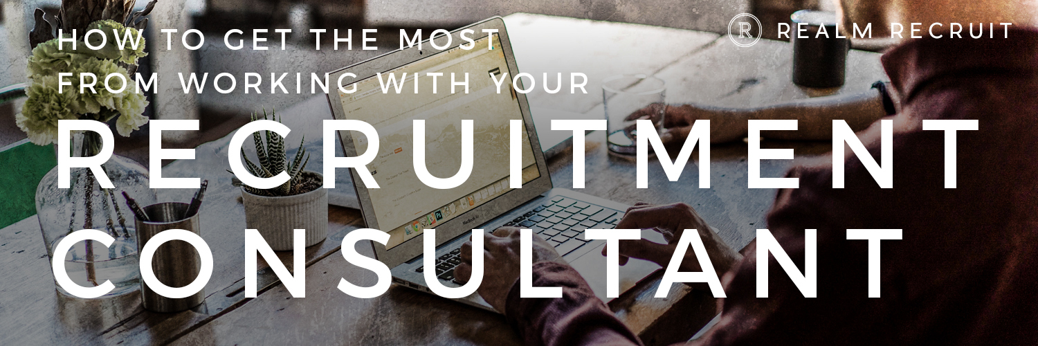 How to Get the Most Out of Working With a Recruitment Consultant