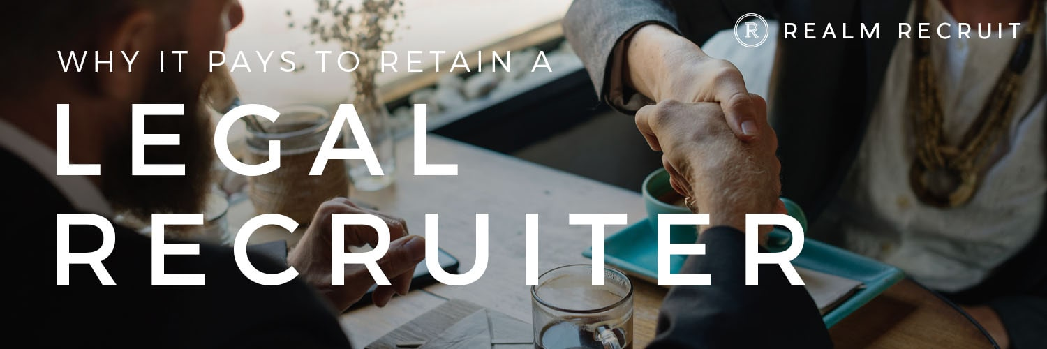 Why It Pays To Retain A Legal Recruiter
